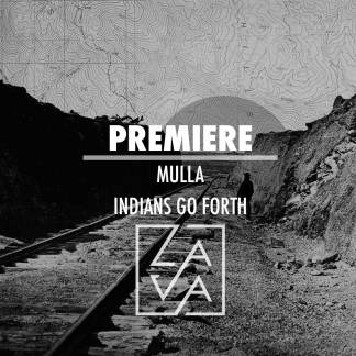 PREMIERE: Mulla – Indians Go Forth